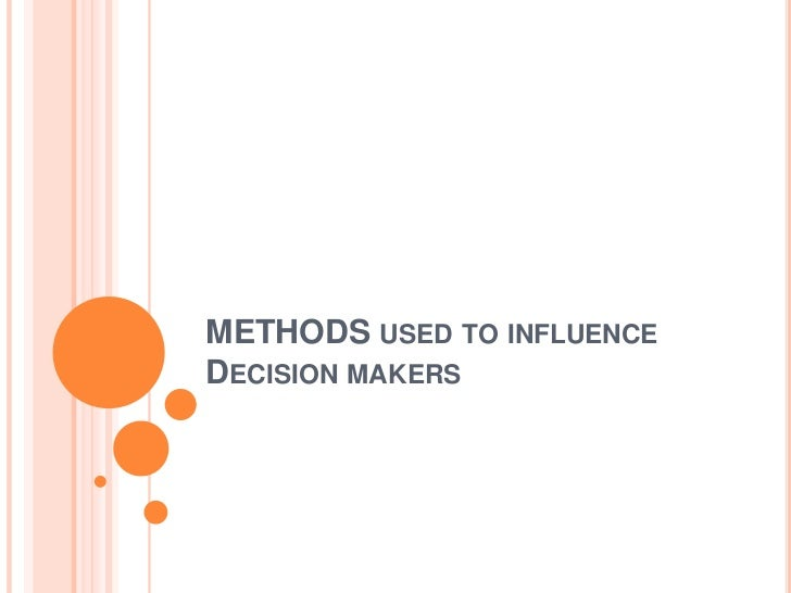 Methods used to influence decision makers