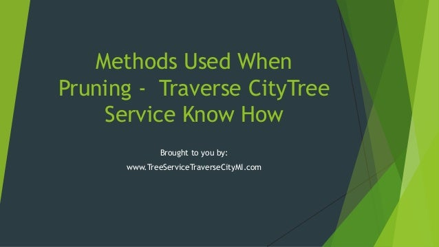 Methods Used When Pruning - Traverse CityTree Service Know How Brought to you by: www.TreeServiceTraverseCityMI.com