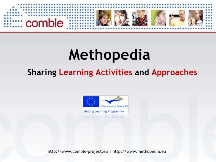 Methopedia   http://www.comble-project.eu | http://www.methopedia.eu Sharing  Learning Activities  and  Approaches