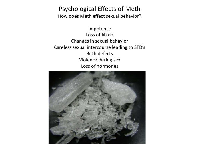 Psychological Effects of Meth<br />How does Meth effect sexual behavior?<br />Impotence<br />Loss of libido<br />Changes i...