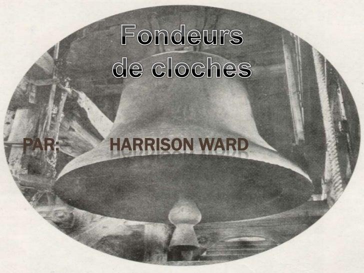 Fondeurs de cloches<br />Par:           Harrison Ward<br />