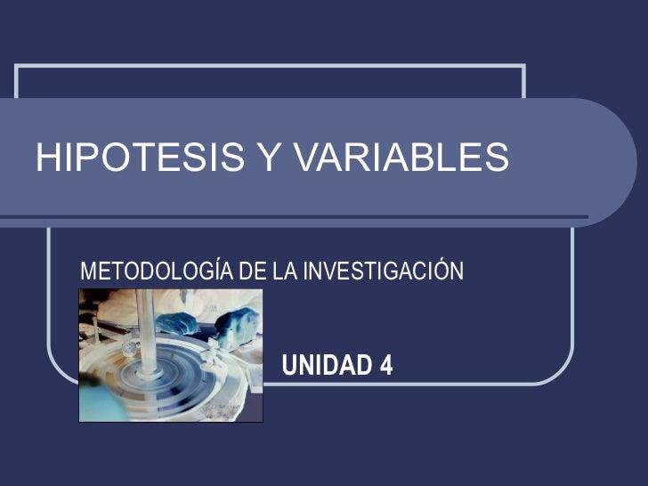 HIPOTESIS Y VARIABLES METODOLOGÍA DE LA INVESTIGACIÓN   UNIDAD 4