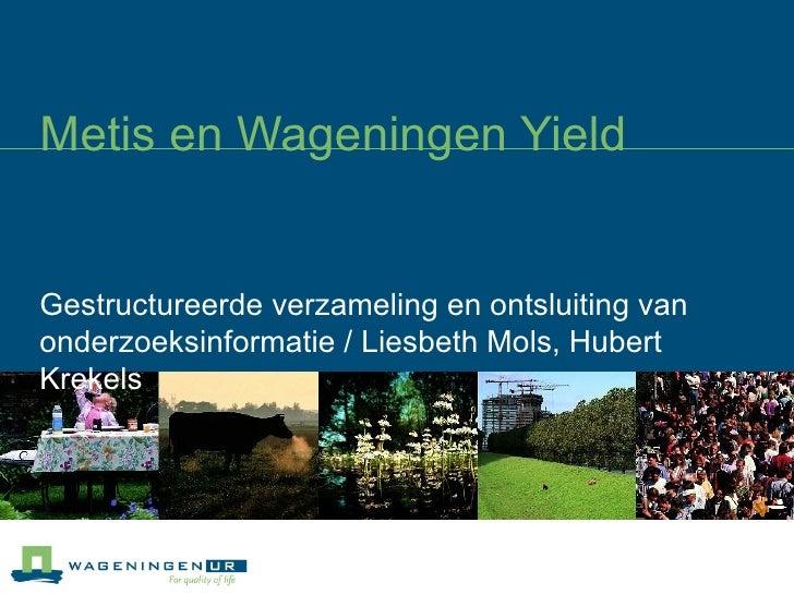 Metis en Wageningen Yield Gestructureerde verzameling en ontsluiting van onderzoeksinformatie / Liesbeth Mols, Hubert Krek...