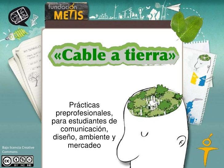 Prácticas preprofesionales, para estudiantes de comunicación, diseño, ambiente y mercadeo<br />Bajo licencia Creative Comm...
