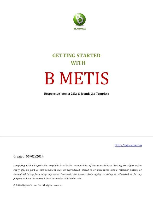 GETTING STARTED WITH B METIS Responsive Joomla 2.5.x & Joomla 3.x Template http://byjoomla.com Created: 05/02/2014 Complyi...
