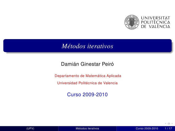 Métodos iterativos             Damián Ginestar Peiró          Departamento de Matemática Aplicada          Universidad Pol...