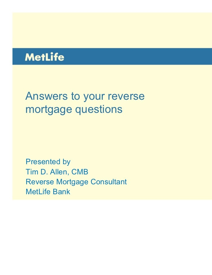 Answers to your reversemortgage questionsPresented byPresented by<RMC Name>Tim D. Allen, CMBReverse Mortgage ConsultantRev...