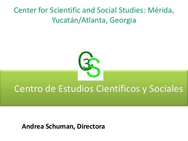 Center for Scientific and Social Studies: Mérida, Yucatán/Atlanta, Georgia  Centro de Estudios Científicos y Sociales  And...