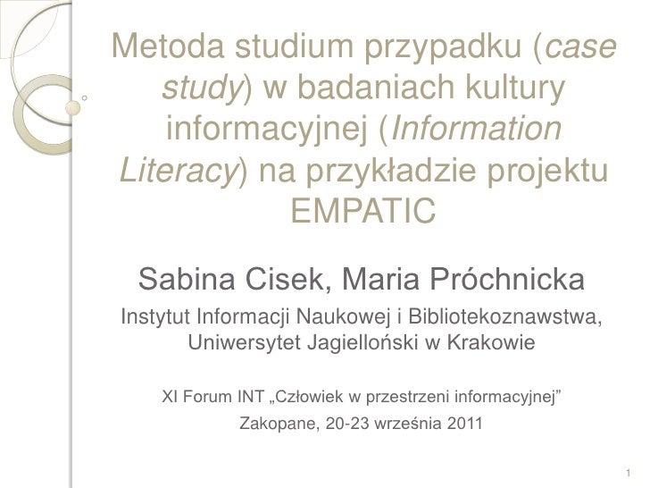 Metoda studium przypadku (case   study) w badaniach kultury    informacyjnej (InformationLiteracy) na przykładzie projektu...