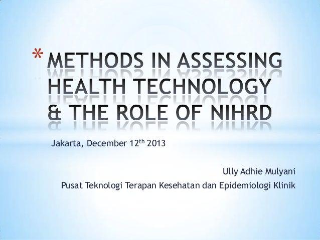 * Jakarta, December 12th 2013 Ully Adhie Mulyani Pusat Teknologi Terapan Kesehatan dan Epidemiologi Klinik