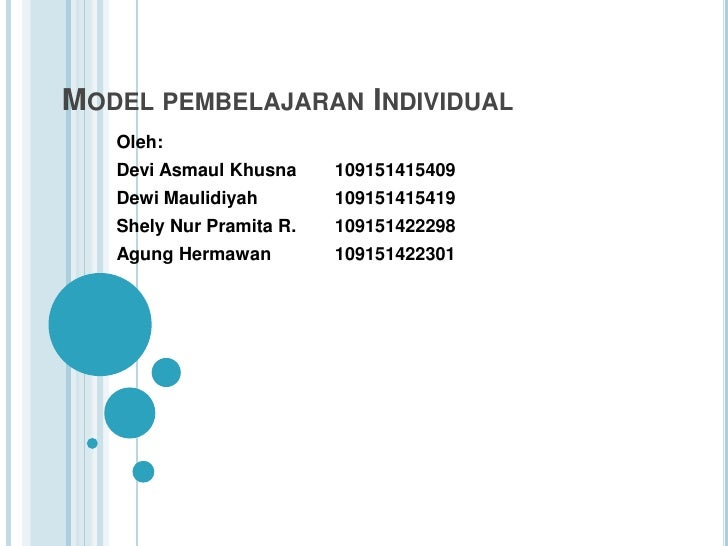 MODEL PEMBELAJARAN INDIVIDUAL   Oleh:   Devi Asmaul Khusna     109151415409   Dewi Maulidiyah        109151415419   Shely ...