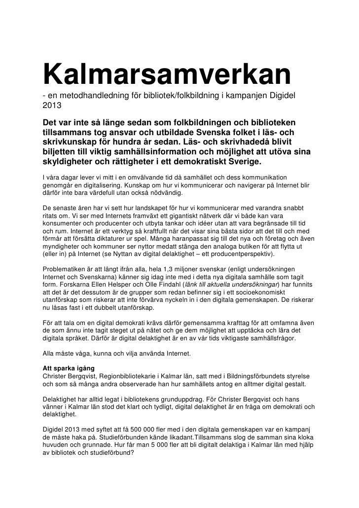 Kalmarsamverkan- en metodhandledning för bibliotek/folkbildning i kampanjen Digidel2013Det var inte så länge sedan som fol...
