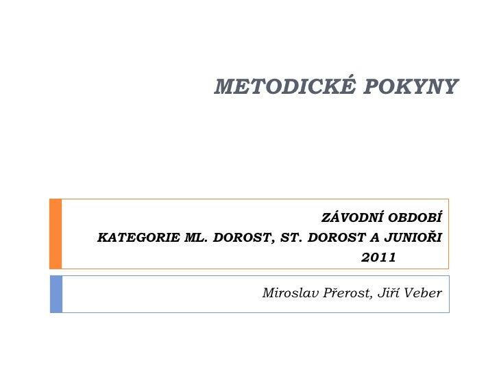 METODICKÉ POKYNY ZÁVODNÍ OBDOBÍ KATEGORIE ML. DOROST, ST. DOROST A JUNIOŘI 2011  Miroslav Přerost,  Jiří Veber