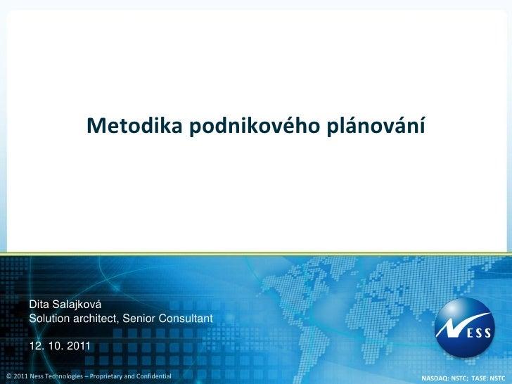 Metodika podnikového plánování       Dita Salajková       Solution architect, Senior Consultant       12. 10. 2011© 2011 N...