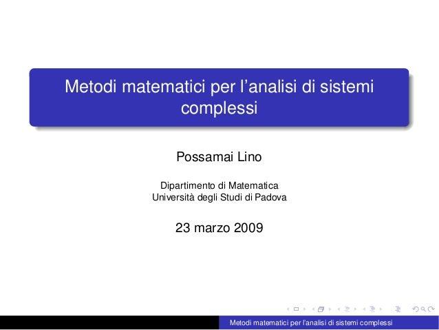 Metodi matematici per l'analisi di sistemi complessi Possamai Lino Dipartimento di Matematica Università degli Studi di Pa...