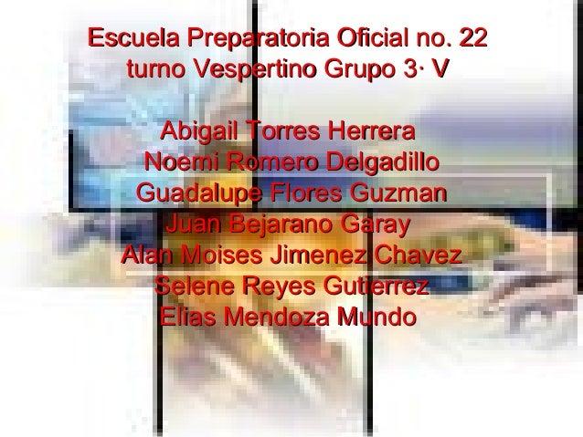 Escuela Preparatoria Oficial no. 22Escuela Preparatoria Oficial no. 22 turno Vespertino Grupo 3· Vturno Vespertino Grupo 3...
