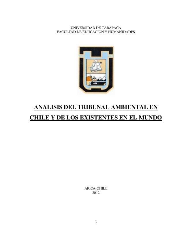 UNIVERSIDAD DE TARAPACA       FACULTAD DE EDUCACIÓN Y HUMANIDADES ANALISIS DEL TRIBUNAL AMBIENTAL ENCHILE Y DE LOS EXISTEN...