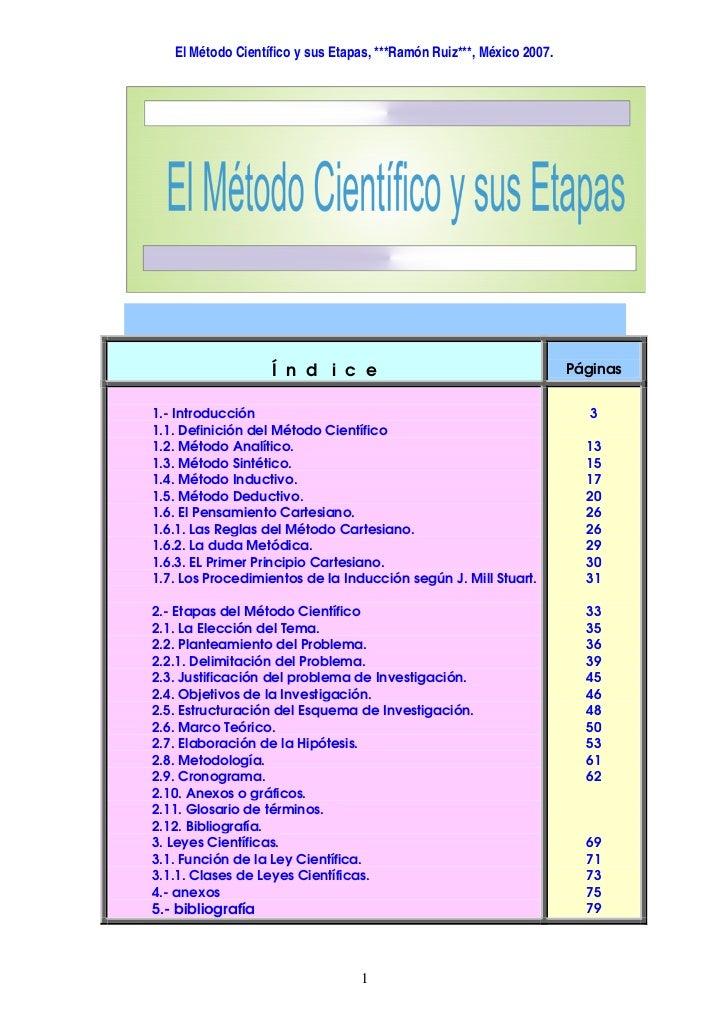El Método Científico y sus Etapas, ***Ramón Ruiz***, México 2007.                        Índ ice                          ...