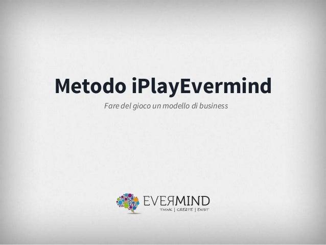 Metodo iPlayEvermind Fare del gioco un modello di business