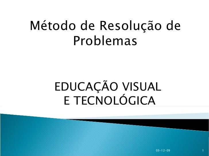 Método de Resolução de Problemas EDUCAÇÃO VISUAL E TECNOLÓGICA 07-06-09