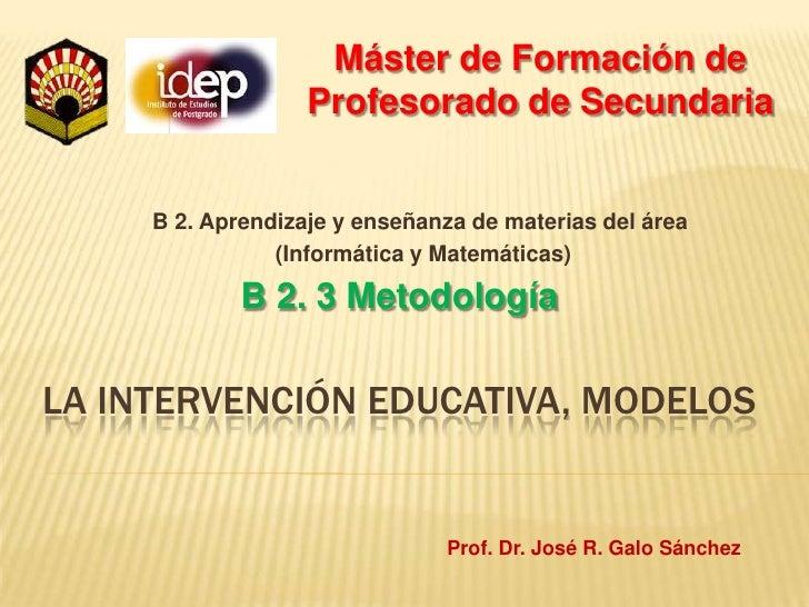 Máster de Formación de Profesorado de Secundaria<br />B 2. Aprendizaje y enseñanza de materias del área<br /> (Informática...