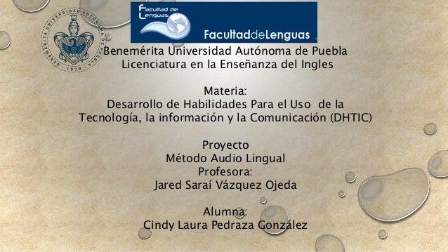 Benemérita Universidad Autónoma de Puebla  Licenciatura en la Enseñanza del Ingles  Materia:  Desarrollo de Habilidades Pa...