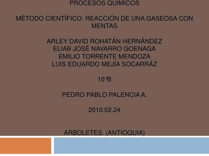 Institución Educativa José Manuel RestrepoProcesos QuímicosMétodo Científico: Reacción de una gaseosa con mentasArley Davi...