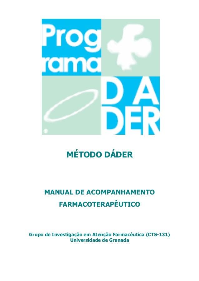 MÉTODO DÁDER  MANUAL DE ACOMPANHAMENTO  FARMACOTERAPÊUTICO  Grupo de Investigação em Atenção Farmacêutica (CTS-131)  Unive...