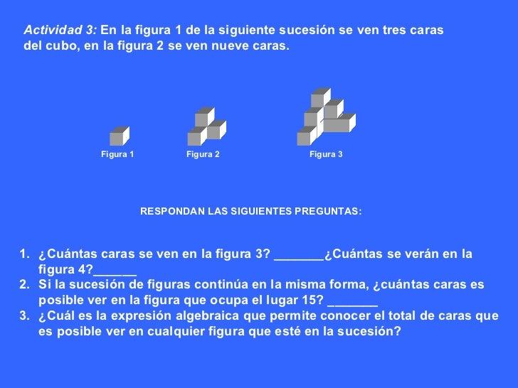 RESPONDAN LAS SIGUIENTES PREGUNTAS: <ul><li>¿Cuántas caras se ven en la figura 3? _______¿Cuántas se verán en la figura 4?...
