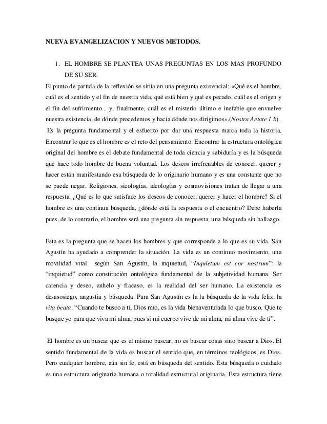 NUEVA EVANGELIZACION Y NUEVOS METODOS.   1. EL HOMBRE SE PLANTEA UNAS PREGUNTAS EN LOS MAS PROFUNDO       DE SU SER.El pun...
