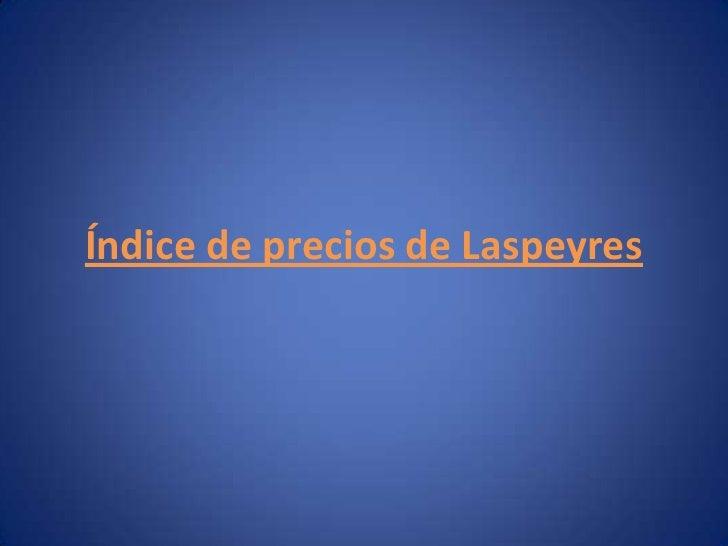 Índice de precios de Laspeyres<br />