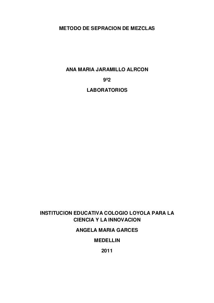 METODO DE SEPRACION DE MEZCLAS <br />ANA MARIA JARAMILLO ALRCON<br />9º2<br />LABORATORIOS<br />INSTITUCION EDUCATIVA COLO...