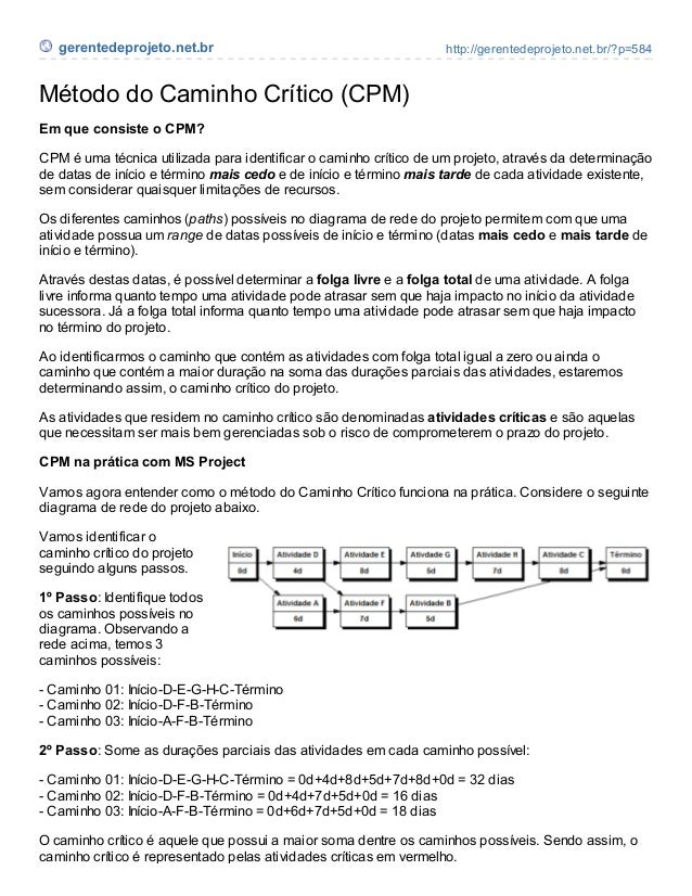 gerentedeprojeto.net.br http://gerentedeprojeto.net.br/?p=584 Método do Caminho Crítico (CPM) Em que consiste o CPM? CPM é...