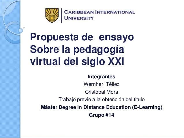 Propuesta de ensayo Sobre la pedagogía virtual del siglo XXI Integrantes Wernher Téllez Cristóbal Mora Trabajo previo a la...