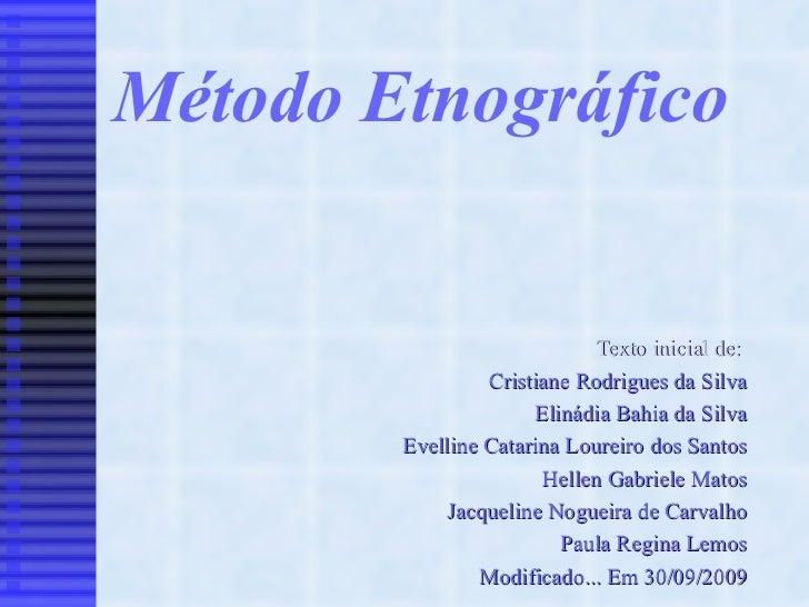 Método Etnográfico Texto inicial de:  Cristiane Rodrigues da Silva Elinádia Bahia da Silva Evelline Catarina Loureiro dos ...