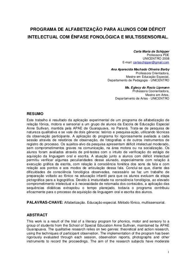 1 PROGRAMA DE ALFABETIZAÇÃO PARA ALUNOS COM DÉFICIT INTELECTUAL COM ÊNFASE FONOLÓGICA E MULTISSENSORIAL. Carla Maria de Sc...