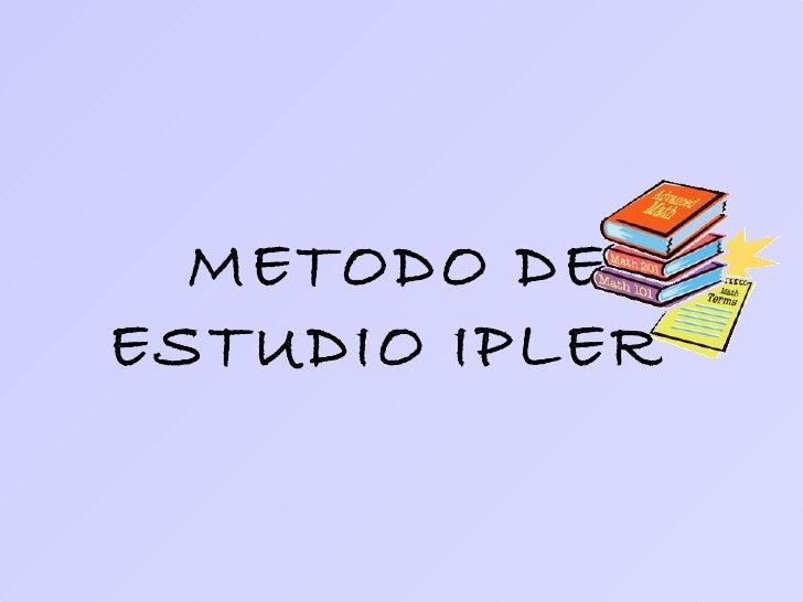 METODO DE ESTUDIO IPLER