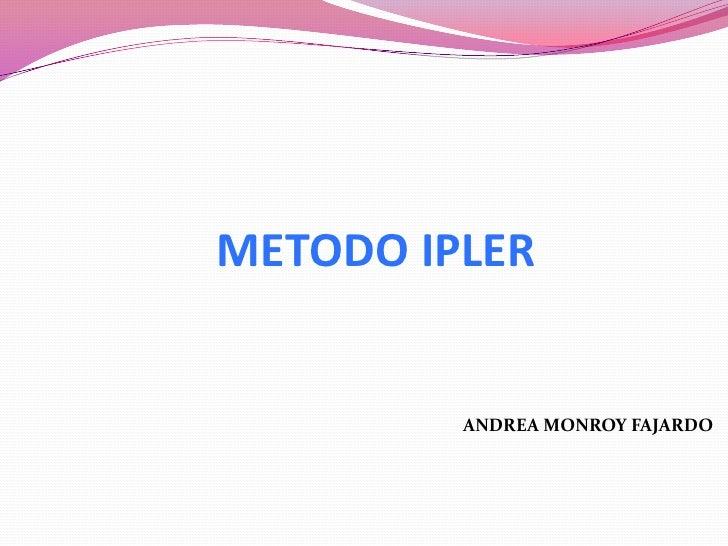 METODOIPLER<br />ANDREA MONROYFAJARDO<br />