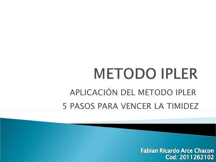 APLICACIÓN DEL METODO IPLER  5 PASOS PARA VENCER LA TIMIDEZ