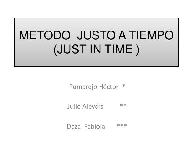 METODO JUSTO A TIEMPO (JUST IN TIME ) Pumarejo Héctor * Julio Aleydis  **  Daza Fabiola  ***