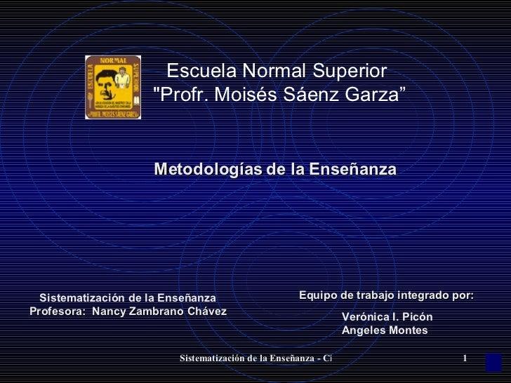 """Metodologías de la Enseñanza Escuela Normal Superior """"Profr. Moisés Sáenz Garza"""" Sistematización de la Enseñanza Prof..."""