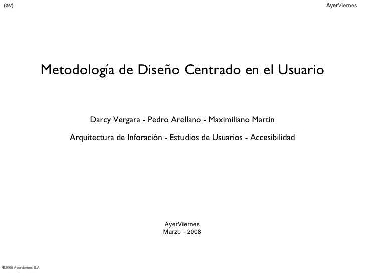 (av) Ayer Viernes ®2008 Ayerviernes S.A. Metodología de Diseño Centrado en el Usuario Darcy Vergara - Pedro Arellano - Max...