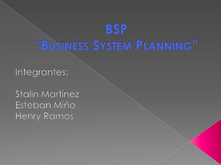 "BSP""Business SystemPlanning""<br />Integrantes:<br />Stalin Martínez<br />Esteban Miño<br />Henry Ramos<br />"