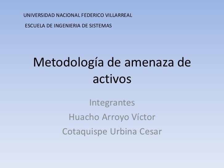 Metodología de amenaza de activos<br />Integrantes<br />Huacho Arroyo Víctor<br />Cotaquispe Urbina Cesar<br />UNIVERSIDAD...