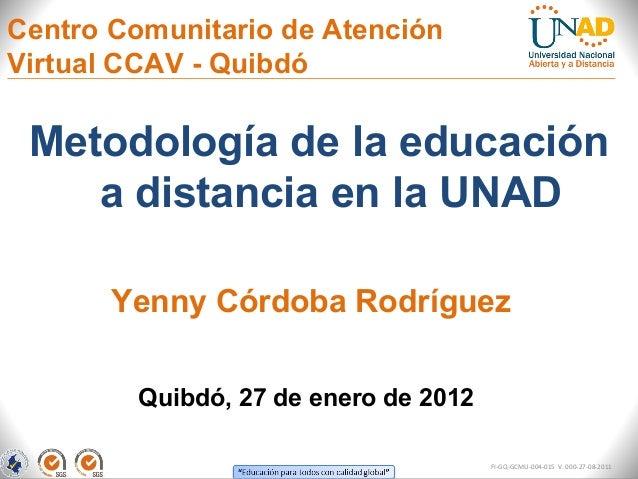 Centro Comunitario de AtenciónVirtual CCAV - Quibdó Metodología de la educación    a distancia en la UNAD       Yenny Córd...