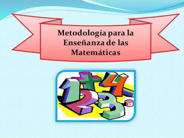 Metodología para la  Enseñanza de las  Matemáticas