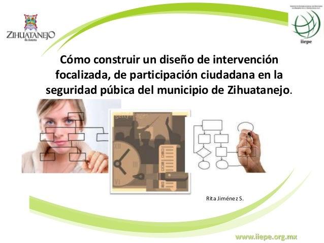 www.iiepe.org.mx Cómo construir un diseño de intervención focalizada, de participación ciudadana en la seguridad púbica de...