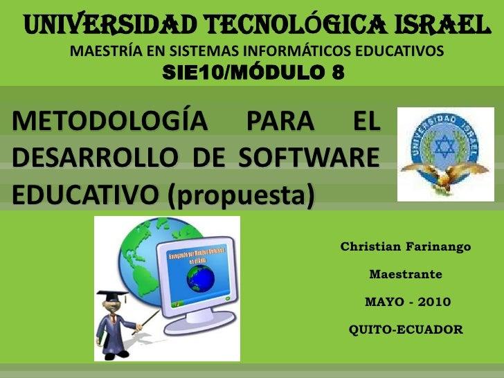 UNIVERSIDAD TECNOLÓGICA ISRAEL<br />MAESTRÍA EN SISTEMAS INFORMÁTICOS EDUCATIVOS<br />SIE10/MÓDULO 8<br />METODOLOGÍA PARA...