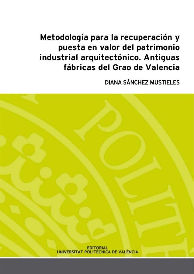 Metodología para la recuperación y puesta en valor del patrimonio industrial arquitectónico. Antiguas fábricas del Grao de...