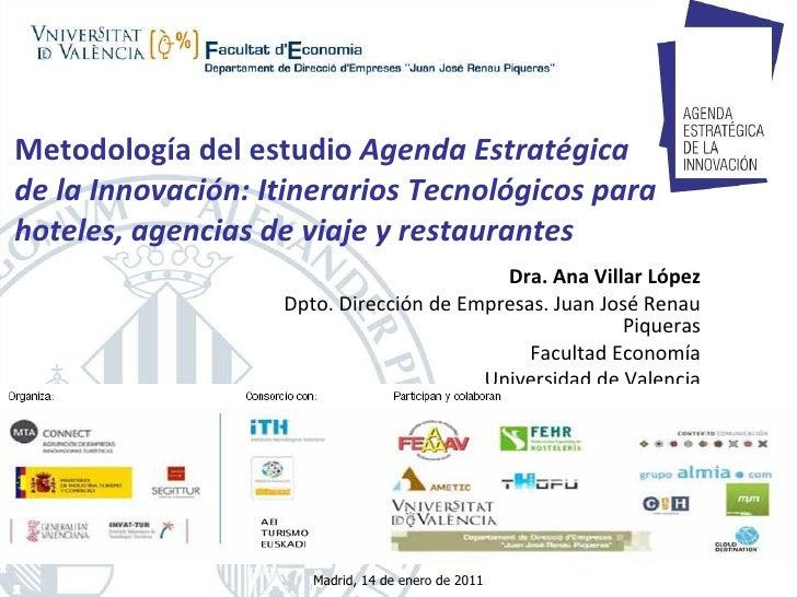 Metodología del estudio  Agenda Estratégica  de la Innovación: Itinerarios Tecnológicos para hoteles, agencias de viaje y ...